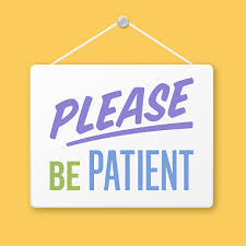 Image result for please be patient